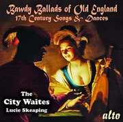 Bawdy Ballads of Old England - 17th Century Songs & Dances , The City Waites & Lucie Skeaping