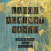 Labor Against Waste , Christopher Paul Stelling