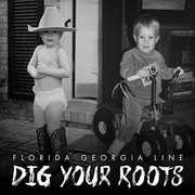 Dig Your Roots , Florida Georgia Line