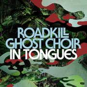 In Tongues , Roadkill Ghost Choir