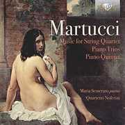 Martucci: Music For String Quartet /  Piano Trios