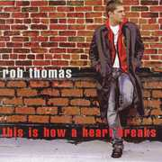 This Is How a Heart Breaks , Rob Thomas