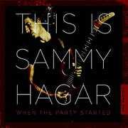 This Is Sammy Hagar: When The Party Started , Sammy Hagar