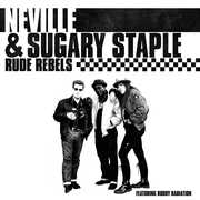 Rude Rebels , Neville & Sugary Staple