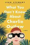 What You Don't Know About Charlie Outlaw: A Novel