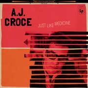 Just Like Medicine , A.J. Croce