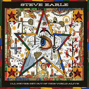 I'll Never Get Of This World Alive , Steve Earle