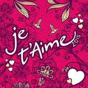 Je T'aime 2015 [Import] , Various Artists
