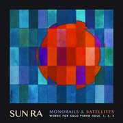 Monorails & Satelites: Works for Solo Piano Vol. 1 2 3 , Sun Ra