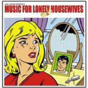 Music For Lonely Housewives , Various Artists