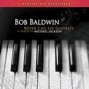 Never Can Say Goodbye: Tribute To Michael Jackson , Bob Baldwin