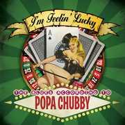 I'm Feelin Lucky , Popa Chubby