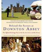 Behind the Scenes at Downton Abbey: The Official Backstage Pass to the Set, the Actors and the Drama
