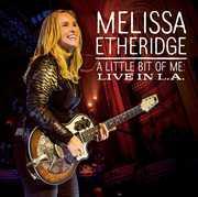 A Little Bit of Me: Live in L.A. , Melissa Etheridge