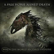When The World Becomes Undone , A Pale Horse Named Death