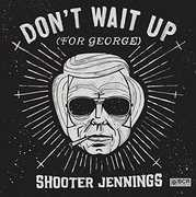 Don't Wait Up for George , Shooter Jennings