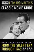 Leonard Maltin's Classic Movie Guide: From the Silent Era Through 1965: Third Edition (Turner Classic Movies)