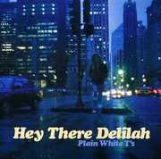 Hey There Delilah , Plain White T's