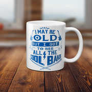 I May Be Old But I Got To See All The Cool Bands 11 Oz Coffee Mug
