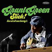 Slick: Live At Oil Can Harry's , Grant Green