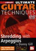 Ultimate Guitar Techniques: Shredding With Arpeggios , Danny Gill