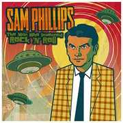Sam Phillips: The Man Who Invented Rock 'N' Roll , Sam Phillips