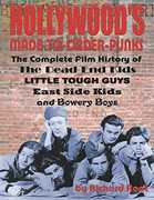 Hollywood's Made-to-Order-Punks: Part 1: The Complete Film History of The Dead End Kids, Little Tough Guys, East Side Kids and Bowery Boys