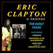 Eric Clapton & Friends The Early Years , Eric Clapton