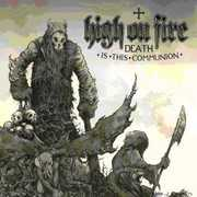 Death Is This Communion , High on Fire