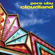 Cloudland , Pere Ubu