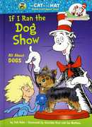 If I Ran the Dog Show: All About Dogs (Dr. Seuss, Cat in the Hat)
