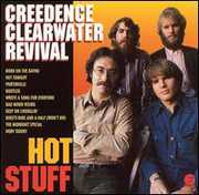 Hot Stuff , Creedence Clearwater Revival