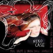 Worse Things Get the Harder I Fight the Harder I , Neko Case