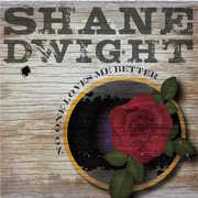 No One Loves Me Better , Shane Dwight