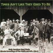 Times Ain't Like They Used To Be: Early American Rural Music, Vol. 8 , Various Artists