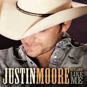Outlaws Like Me , Justin Moore