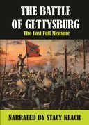 Battle of Gettysburg: Last Full Measure Narrated by Stacy Keach