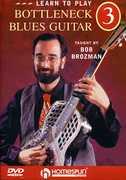 Learn to Play Bottleneck Blues Guitar: Volume 3 , Bob Brozman