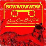 Your Box Set Pet: Complete Recordings 1980-1984 [Import] , Bow Wow Wow