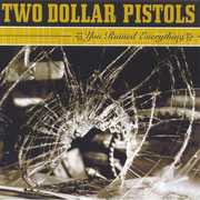 You Ruined Everything , Two Dollar Pistols