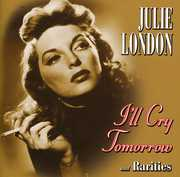 I'll Cry Tomorrow and Rarities , Julie London
