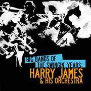 Big Bands Swingin Years: Harry James , Harry James & His Orchestra