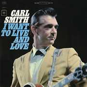 I Want to Live and Love , Carl Smith