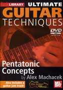 Ultimate Guitar Techniques: Pentatonic Concepts , Alex Machacek