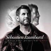 We Came Here To Love , Sebastien Izambard