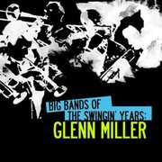 Big Bands Swingin Years: Glenn Miller , Glenn Miller