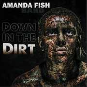 Down in the Dirt , Amanda Fish Band