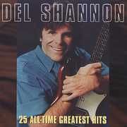25 All-Time Greatest Hits , Del Shannon