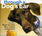 Through A Dog's Ear, Vol. 1: Music To Calm Your Canine Companion , Joshua Leeds