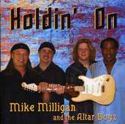 Holdin on , Mike Milligan